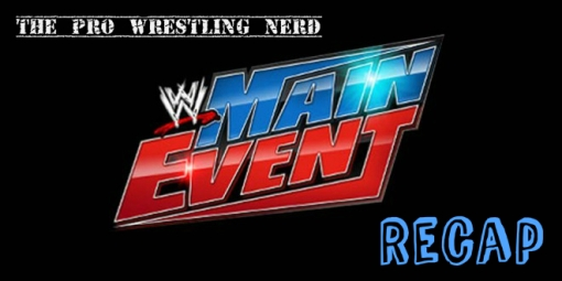 WWE Main Event Recap