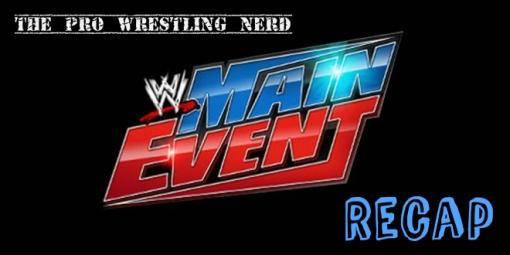 WWE Main Event Recap